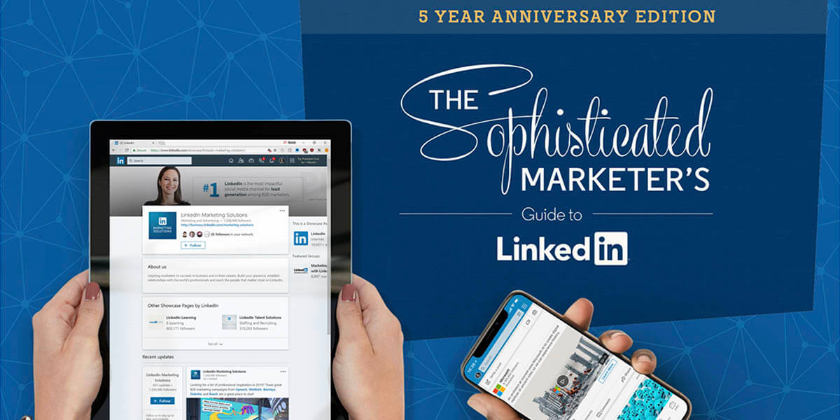 he Sophisticated Marketer's Guide to LinkedIn: The 5 Year Anniversary